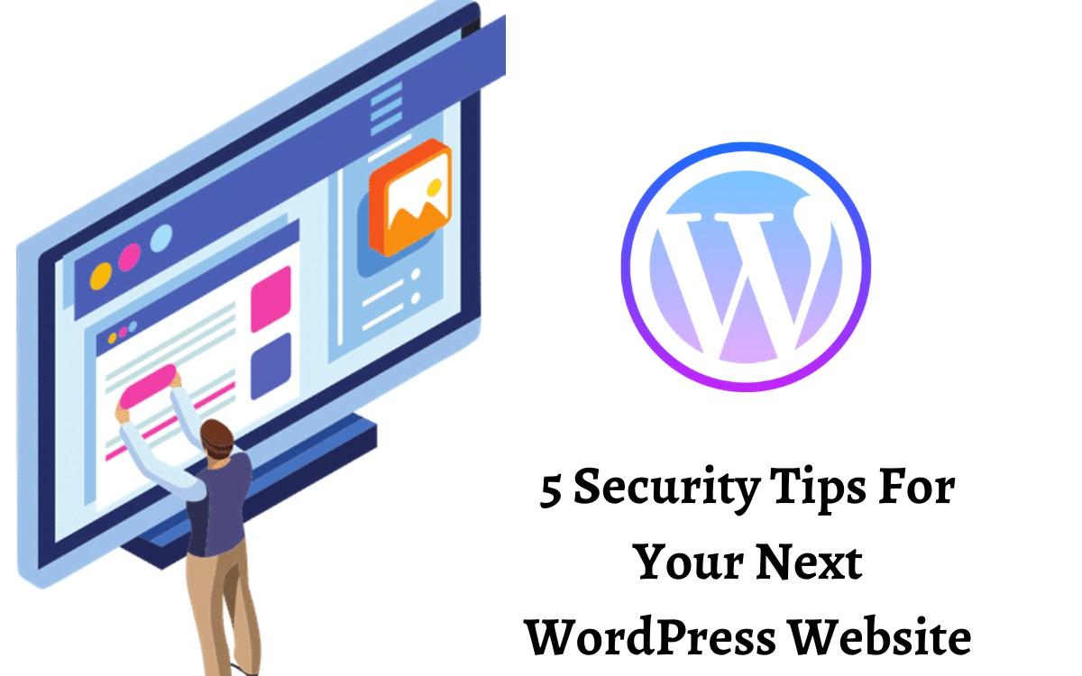 5 Security Tips For Your Next WordPress Website