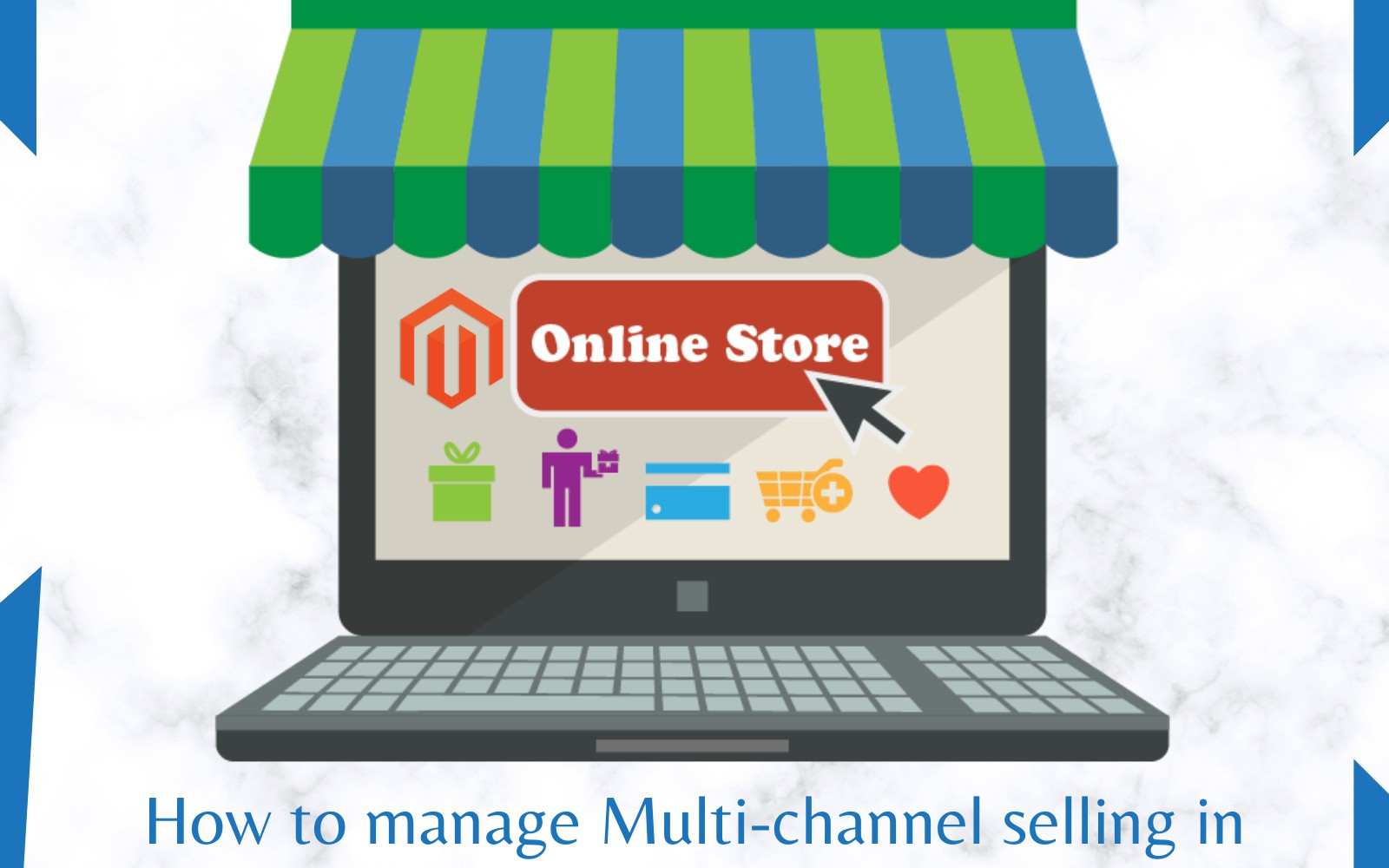 Managing Multi-Channel Selling in the Magento 2 Store