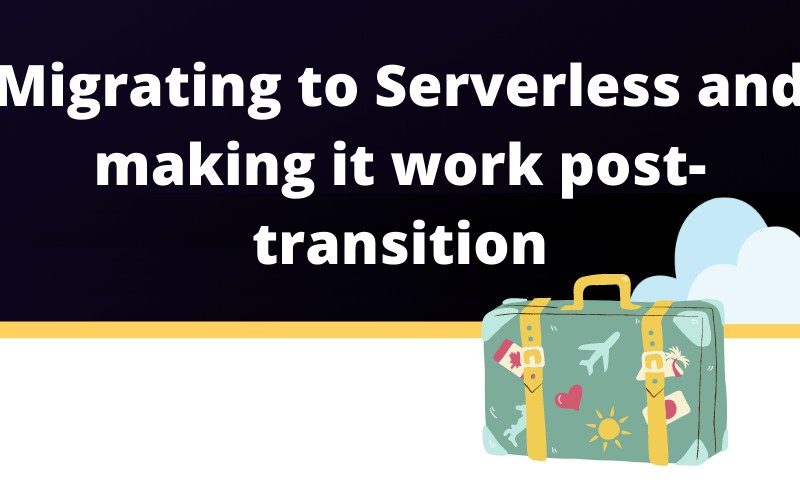 Migrating to Serverless and Making It Work Post-Transition