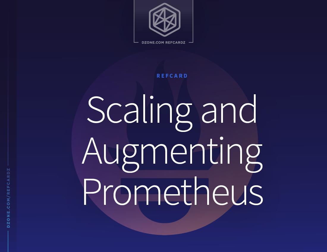 Scaling and Augmenting Prometheus - DZone - Refcardz