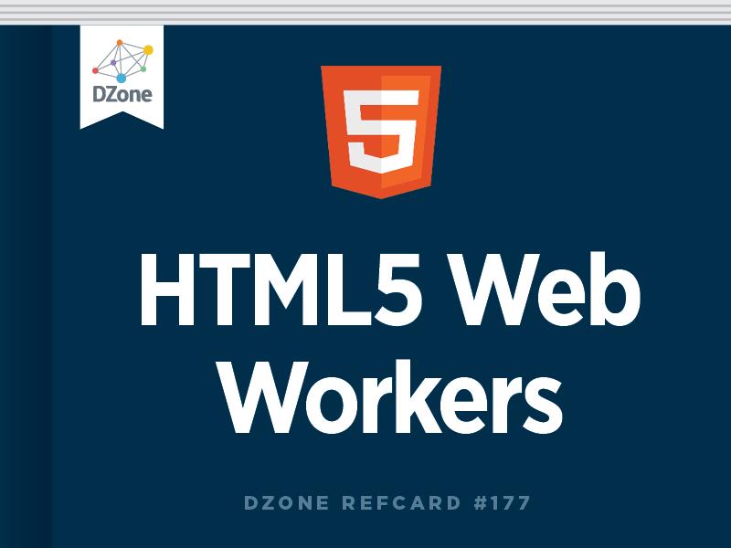HTML5 Web Workers - DZone - Refcardz