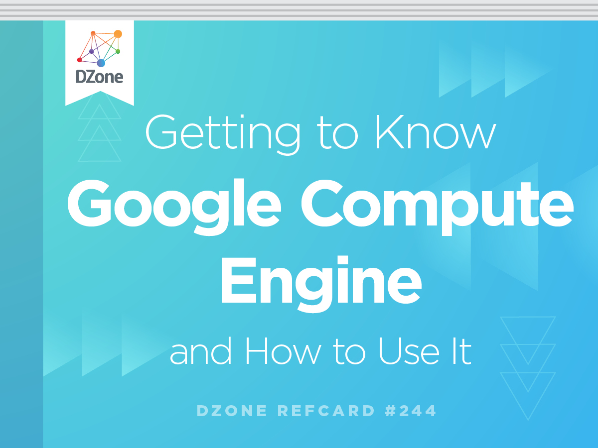Getting to Know Google Compute Engine and How to Use It - DZone
