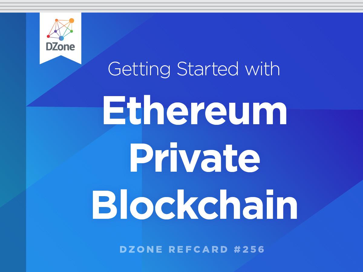 Getting Started With Ethereum Private Blockchain - DZone - Refcardz
