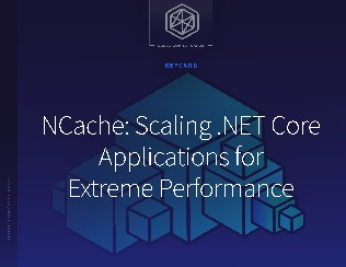 NCache: Scaling .NET Core Applications for Extreme Performance