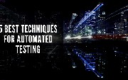 5 Best Techniques for Automated Testing