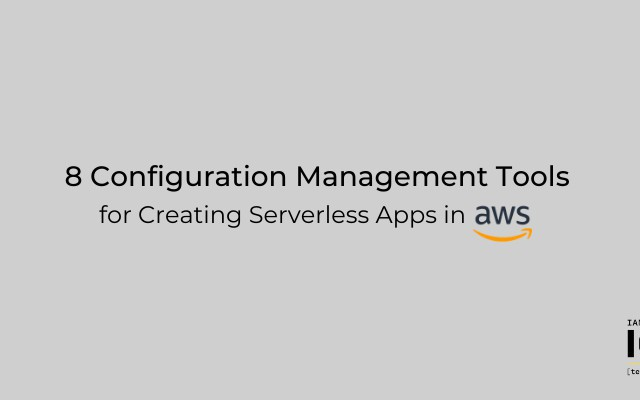 8 Configuration Management Tools for Creating Serverless Apps in AWS