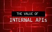 The Value of Internal APIs