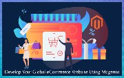 Develop Your Global eCommerce Website Using Magento