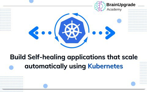 Build Self-healing Applications That Scale Automatically Using Kubernetes