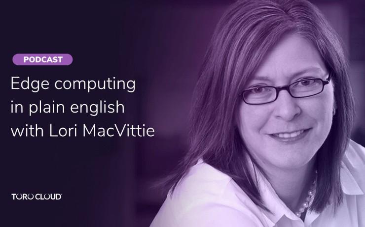 Edge Computing in Plain English With Lori MacVittie