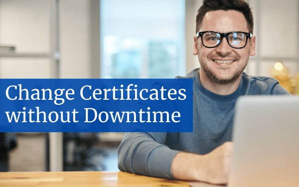 How to Change Certificates At Runtime Without Downtime