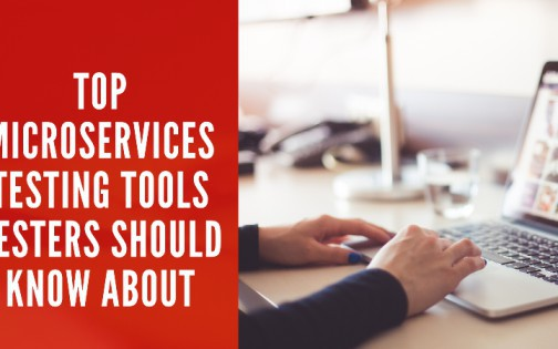 Top Microservices Testing Tools Testers Should Know About