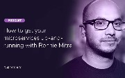 How to Get Your Microservices Up-And-Running With Ronnie Mitra [Podcast]