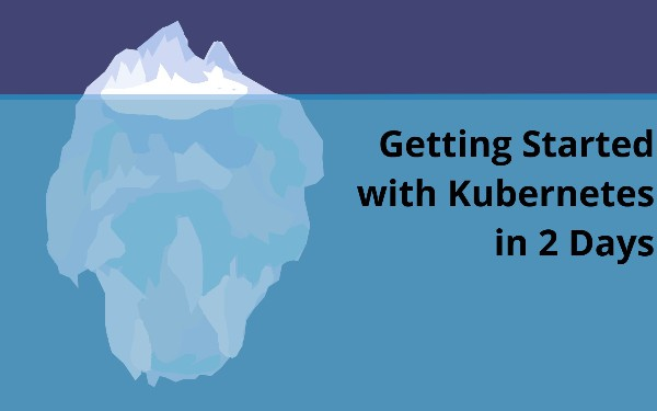 Getting Started With Kubernetes In 2 Days