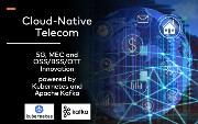 Cloud-Native 5G, MEC and OSS/BSS/OTT Telco with Apache Kafka and Kubernetes